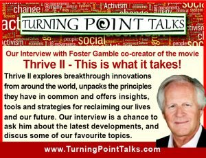 Our interview with Foster Gamble co-creator of the documentaries Thrive I & II.